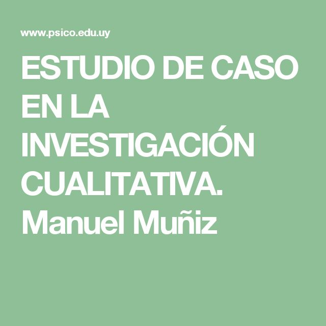 ESTUDIO DE CASO EN LA INVESTIGACIÓN CUALITATIVA. Manuel Muñiz