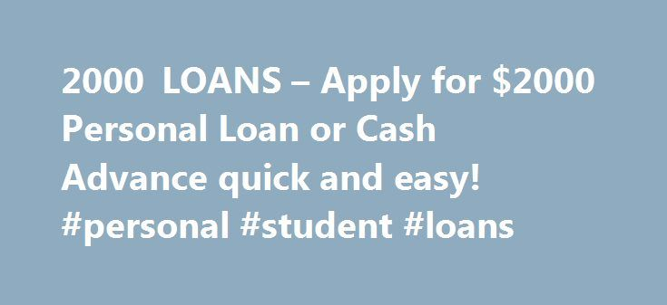 2000 LOANS – Apply for $2000 Personal Loan or Cash Advance quick and easy! #personal #student #loans http://loan-credit.nef2.com/2000-loans-apply-for-2000-personal-loan-or-cash-advance-quick-and-easy-personal-student-loans/  #2000 loan # 2000 Loans is Fast and Easy Get a quick and easy $2000 loan online in as little as one hour. All that's required is a five-minute approval process. Cash advance $2000 loans can solve many financial crises with minimal fuss. Our personal loans can be used to…