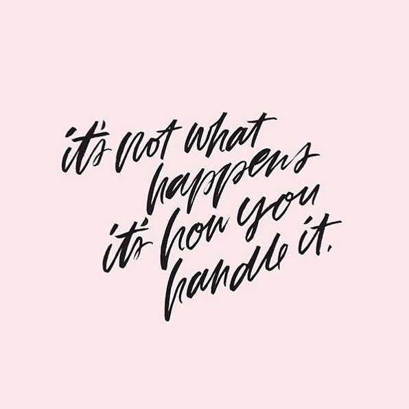 It's not what happens to you, it's how you handle it//