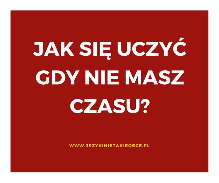 Jak się uczyć gdy nie masz czasu? Zampraszam na bloga jezykinietakieobce.pl