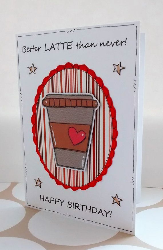 Belated Birthday Card  Coffee  Better Latte by CraftyMushroomCards