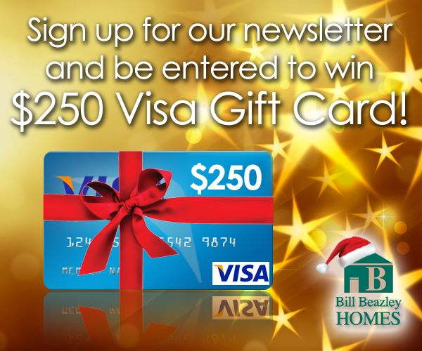 Bill Beazley Homes is excited to announce a contest with a $250 VISA gift card prize. All one has to do is be a subscriber to their newsletter.