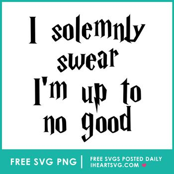 Free I Solemnly Swear I M Up To No Good Free Svg Cricut Svg Files Free Free Svg Svg