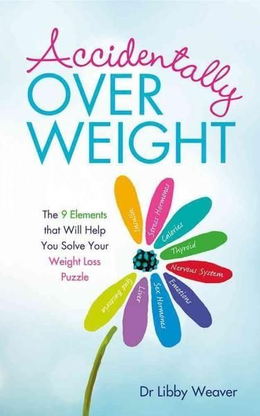 Accidentally Overweight: The 9 Elements That Will Help You Solve Your Weight-Loss Puzzle