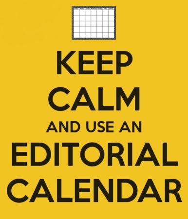 Keep calm … And use an editorial calendar!