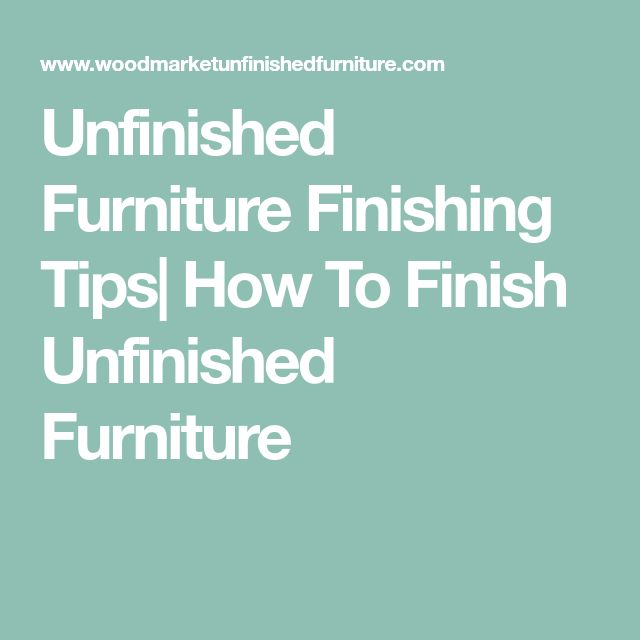 Unfinished Furniture Finishing Tips| How To Finish Unfinished Furniture