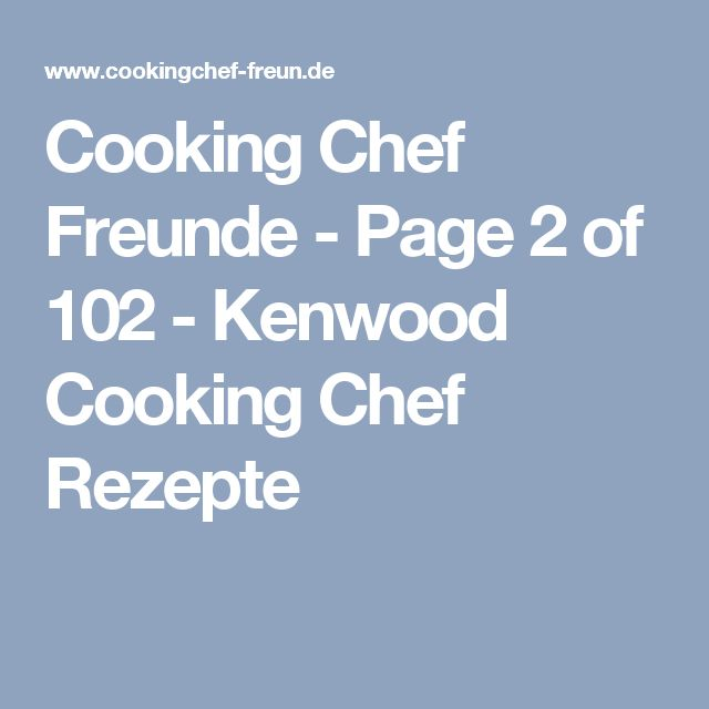 Cooking Chef Freunde - Page 2 of 102 - Kenwood Cooking Chef Rezepte