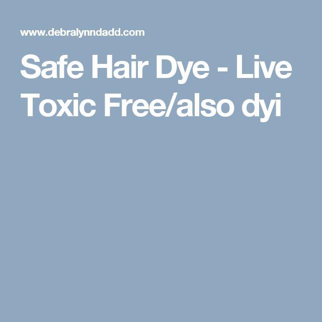 Safe Hair Dye - Live Toxic Free/also dyi