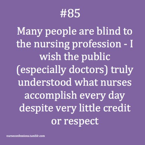 Confessions of a Nurse  Very true. I got a compliment from a MD I never would have expected.
