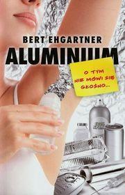 Aluminium. O tym nie mówi się głośno-Ehgartner Bert