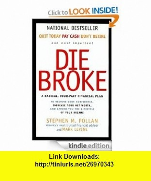 Die Broke Complete Book of Money Unconventional Wisdom About Everything from Annuities to Zero-Coupon Bonds eBook Mark Levine, Stephen Pollan ,   ,  , ASIN: B0049B1VL8 , tutorials , pdf , ebook , torrent , downloads , rapidshare , filesonic , hotfile , megaupload , fileserve