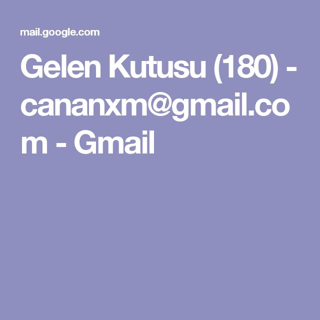 Gelen Kutusu (180) - cananxm@gmail.com - Gmail