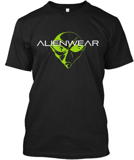 ALIEN WEAR | Teespring ALIEN WEAR SHIRTS AVAILABLE FOR A LIMITED TIME OFFER. ONCE THEY ARE GONE..THEY ARE GONE.