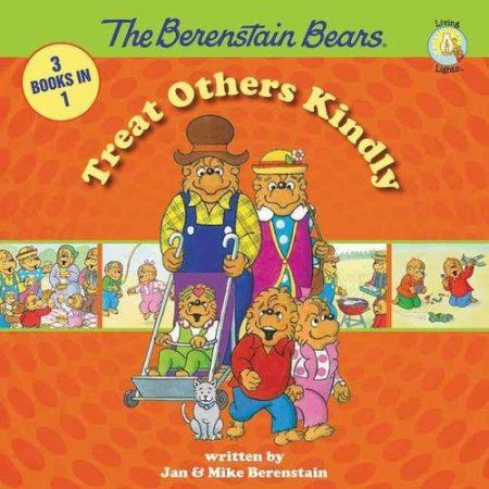 The Berenstain Bears Treat Others Kindly: 3 Books in 1: Show Some Respect / Forgiving Tree / Gossip Gang