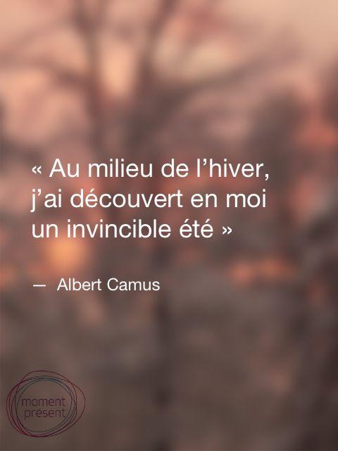"« Au milieu de l'hiver, j'ai découvert en moi un invincible été. » — Albert Camus ""En mitad del invierno, he descubierto en mí un verano invencible."""