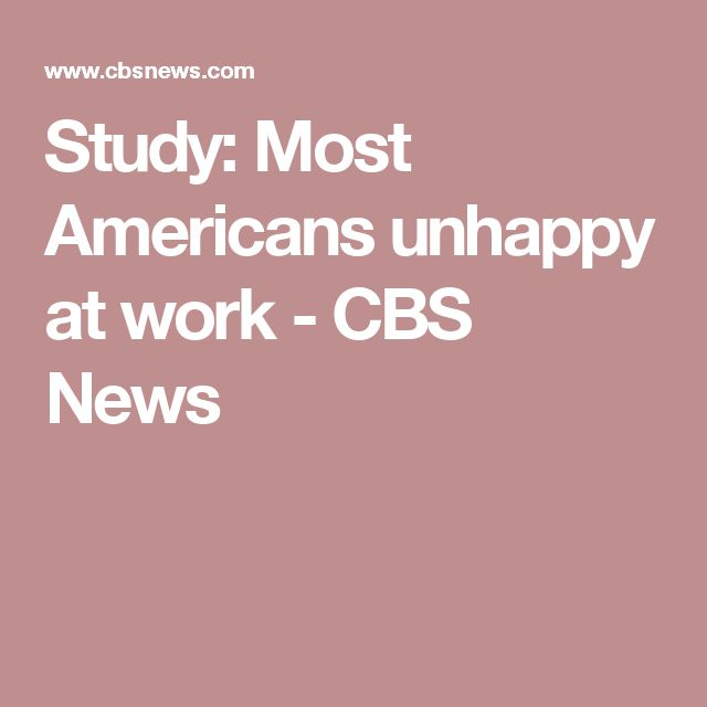 Study: Most Americans unhappy at work - CBS News