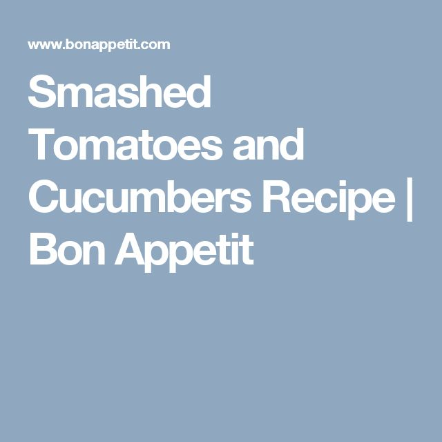 Smashed Tomatoes and Cucumbers Recipe | Bon Appetit