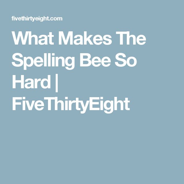 What Makes The Spelling Bee So Hard | FiveThirtyEight