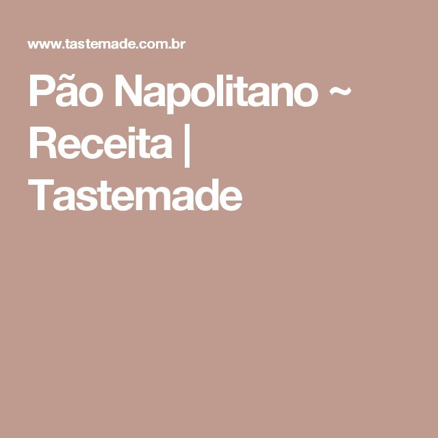 Pão Napolitano ~ Receita | Tastemade