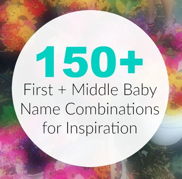 150 + First and Middle Baby Name Combinations for Inspiration | The Friendly Fig