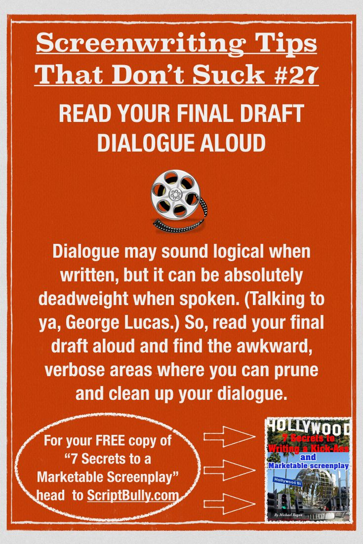 "Screenwriting Tip No.27: Read Your Final Draft Dialogue Aloud...(For a FREE copy of ""7 Secrets to a Marketable Screenplay"" head over to http://scriptbully.com/free) #scriptbully"
