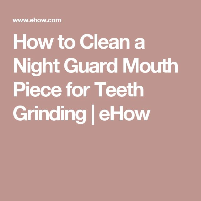 How to Clean a Night Guard Mouth Piece for Teeth Grinding | eHow
