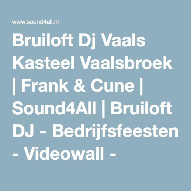 Bruiloft Dj Vaals Kasteel Vaalsbroek   Frank & Cune   Sound4All   Bruiloft DJ - Bedrijfsfeesten - Videowall - Ledvloeren