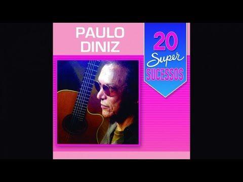 Paulo Diniz 20 Super Sucessos Noticias 2019 Em 2019 Dia Da