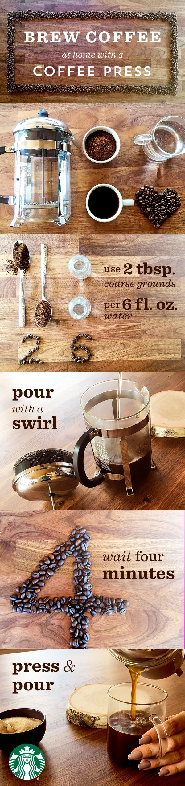 "Brewing with a Coffee Press is easy. Start by adding 2 tbsp of coarsely ground coffee per 6 oz of water. Pour water just off the boil over the grounds in a swirling motion, allowing them to ""bloom"" (bubble). After about 4 minutes, slowly press down the plunger. Pour into your favorite mug and enjoy."