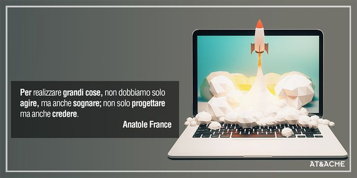 Citazione dello scrittore francese e premio nobel Anatole France. Frasi celebri su creatività, comunicazione e marketing raccolte da AT&ACME pubblicità  #ateacme #citazioni #frasicelebri