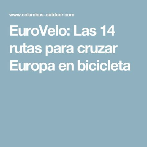 EuroVelo: Las 14 rutas para cruzar Europa en bicicleta