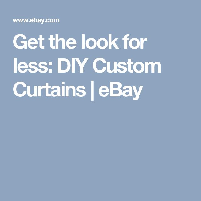 Get the look for less: DIY Custom Curtains | eBay