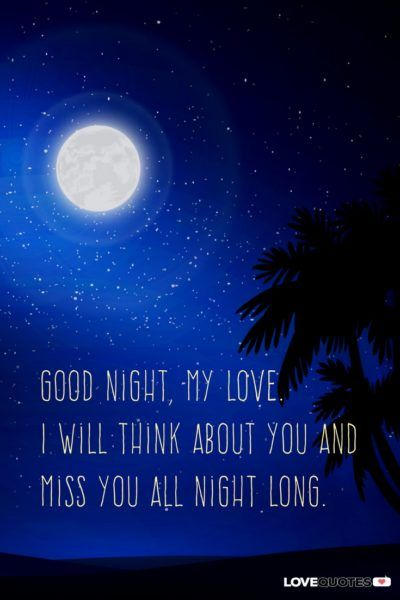 Good night, my love. I will think about you and miss you all night long.