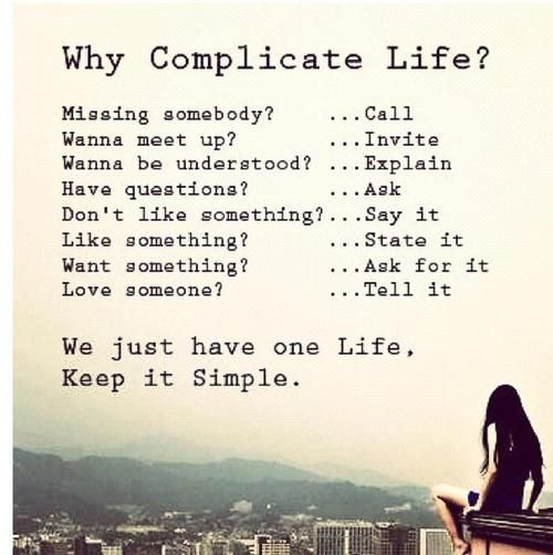 Let's live life without any complications.