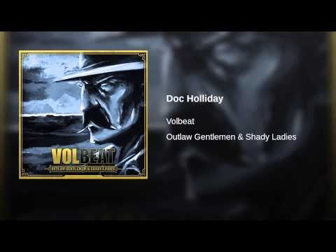Provided to YouTube by Universal Music Group North America Doc Holliday · Volbeat Outlaw Gentlemen & Shady Ladies ℗ 2013 VOLBEAT, under exclusive license ...
