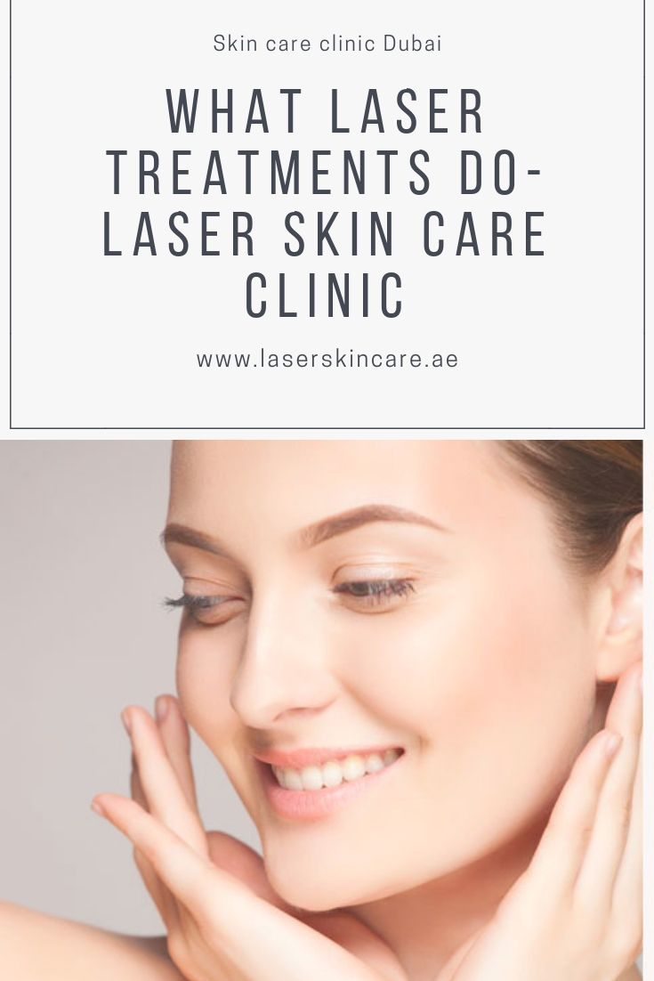 What Laser Treatments Do Laser Skin Care Clinic Laser Skin Care Treatments Dubai Laser Skin Care Skin Care Clinic Laser Treatment