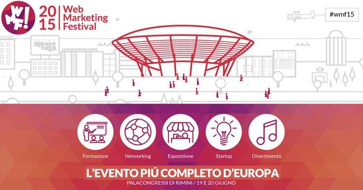 L'vento del web marketing più completo d'Europa. Il Festival del Web Marketing #wmf15 #noicisiamo 19/20 giugno 2015  #web #marketing #festival