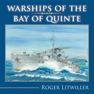 Warships of the Bay of Quinte, by Roger Litwiller.