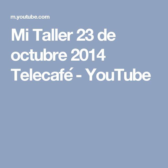 Mi Taller 23 de octubre 2014 Telecafé - YouTube
