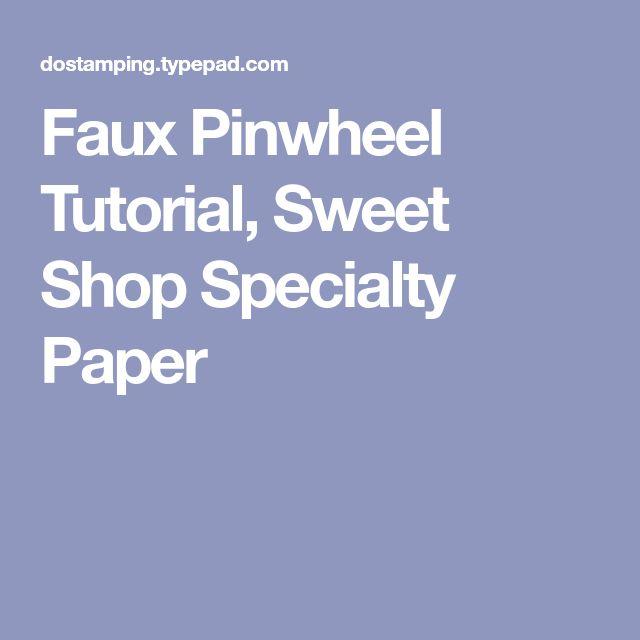 Faux Pinwheel Tutorial, Sweet Shop Specialty Paper
