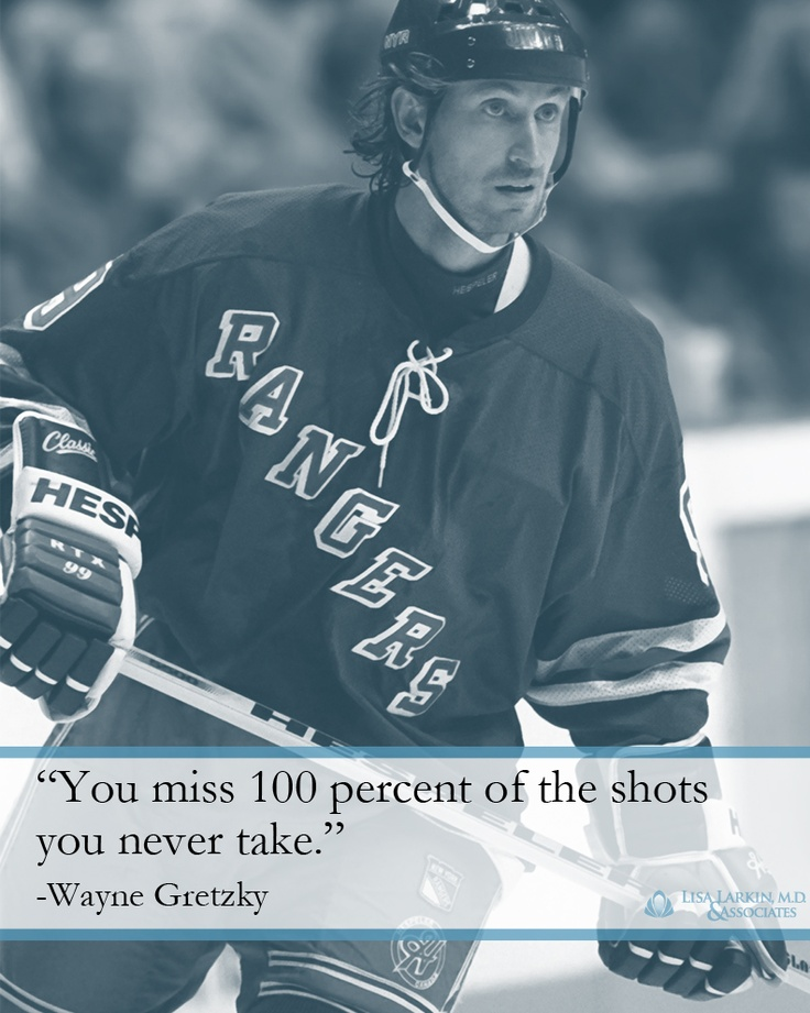 """""""You miss 100 percent of the shots you never take."""" - Wayne Gretzky #quote"""