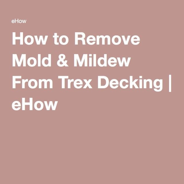How To Remove Mold Amp Mildew From Trex Decking Tips To