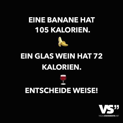Eine Banane Hat 105 Kalorien. Ein Glas Wein Hat 72 Kalorien. Entscheide  Weise!