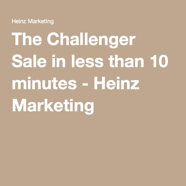 The Challenger Sale in less than 10 minutes - Heinz Marketing