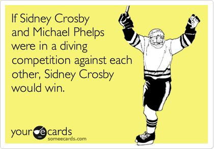 If Sidney Crosby and Michael Phelps were in a diving competition against each other, Sidney Crosby would win.