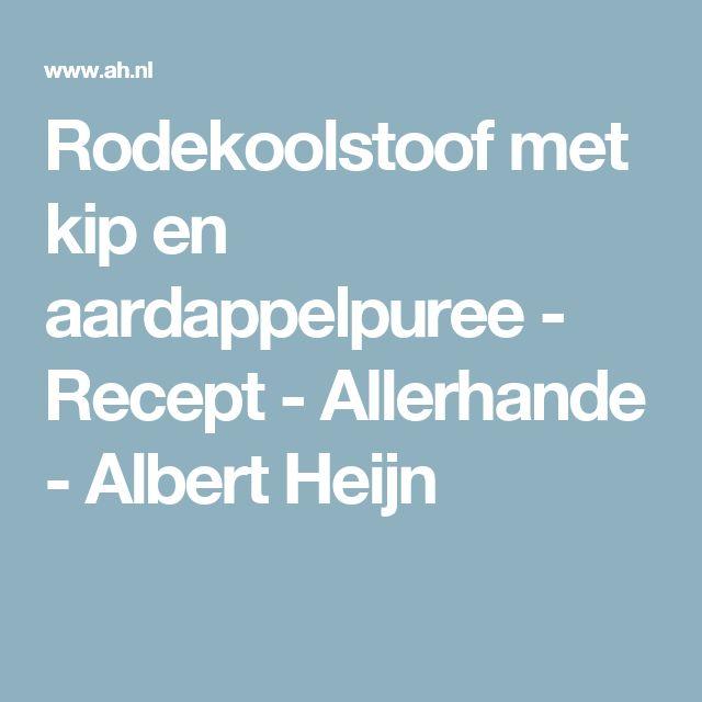 Rodekoolstoof met kip en aardappelpuree - Recept - Allerhande - Albert Heijn