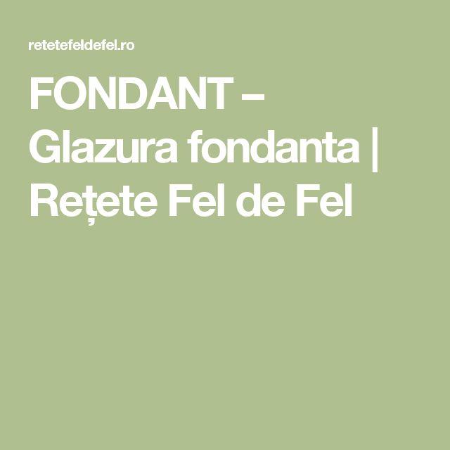 FONDANT – Glazura fondanta   Rețete Fel de Fel