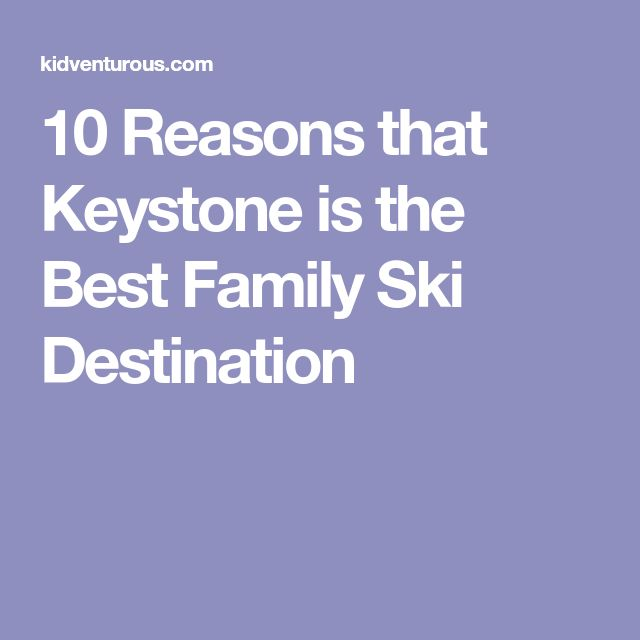 10 Reasons that Keystone is the Best Family Ski Destination