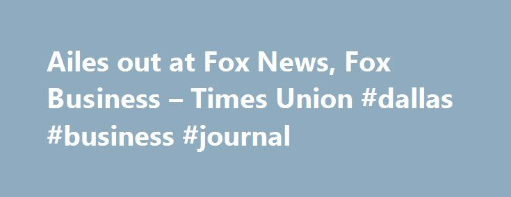 Ailes out at Fox News, Fox Business – Times Union #dallas #business #journal http://busines.remmont.com/ailes-out-at-fox-news-fox-business-times-union-dallas-business-journal/  #fox news business # Ailes out at Fox News, Fox Business FILE – In a Sept. 29, 2006 file photo, Fox News CEO Roger Ailes poses at Fox News in New York. 21st Century Fox says Ailes is resigning. The announcement comes amid charges by former anchor Gretchen Carlson, who claims she was fired after […]