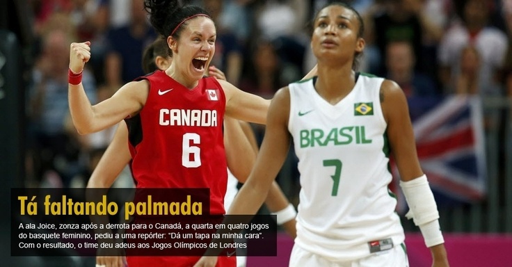 """A ala Joice, zonza após a derrota para o Canadá, a quarta em quatro jogos do basquete feminino, pediu a uma repórter: """"Dá um tapa na minha cara"""". Com o resultado, o time deu adeus aos Jogos Olímpicos de Londres"""
